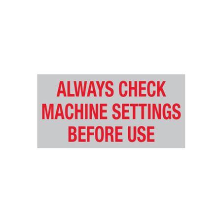 Always Check Machine Settings Before Use - 1 x 2