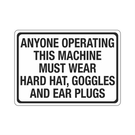 AnyoneOperatingMachineMustWearHard Hat,Goggles,EarPlugs