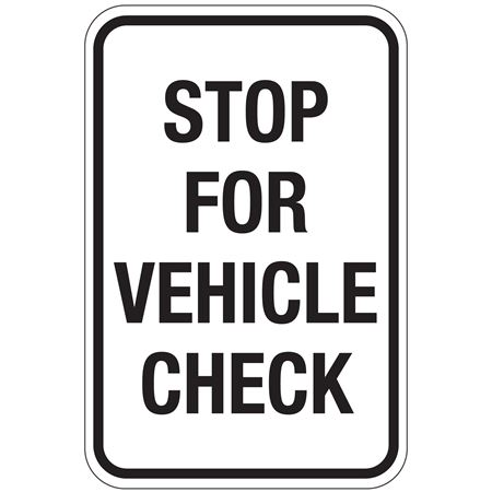 Stop For Vehicle Check Sign 12x18