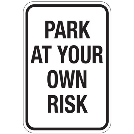 Park At Your Own Risk Sign 12x18