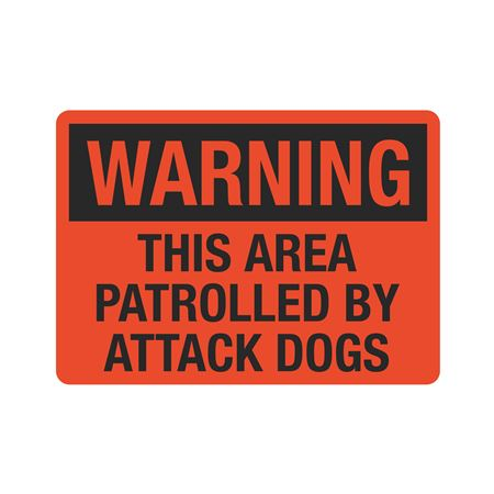 Warning This Area Patrolled by Attack Dogs Sign