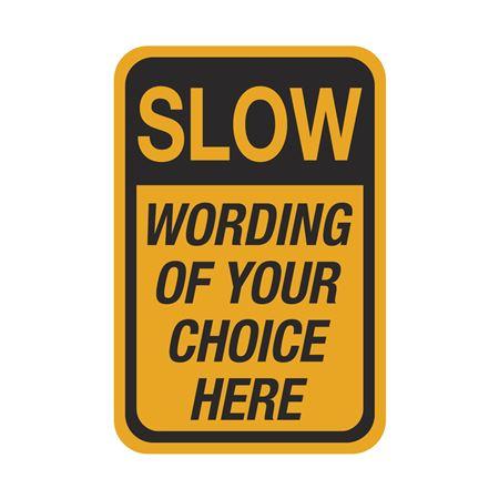 Semi-Custom Traffic Sign  SLOW  12 x 18
