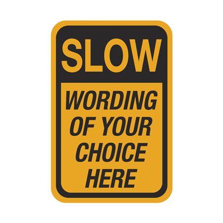 Custom Worded Traffic Signs (Semi-Custom) - Slow 18 x 24