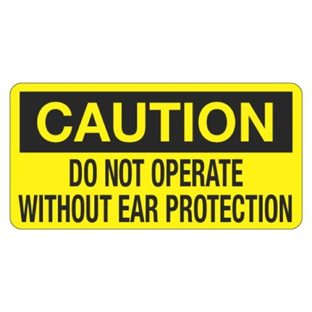 Caution Do Not Operate Without Ear Protection - 1.5 in. x 3 in.