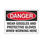 Danger Wear Goggles And Protective Gloves When Working Here