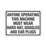 AnyoneOperatingMachineMustWearHard Hat,Goggles,EarPlugs