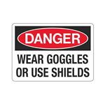 Danger Wear Goggles Or Use Shields Sign