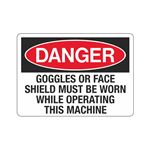 Danger Goggles Or Face Shield Must Be Worn Sign