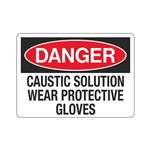 Danger Caustic Solution Wear Protective Gloves Sign
