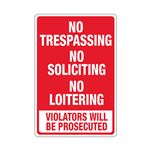 No Trespassing No Soliciting No Loitering/Trespassers Will Be Prosecuted - 12 x 18