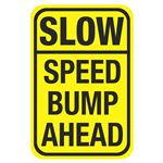 Speed Bump Signs - SLOW Speed Bump Ahead 12 x 18