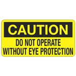Caution Do Not Operate Without Eye Protection - 1.5 in. x 3 in.